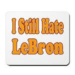 I Still Hate LeBron Mousepad