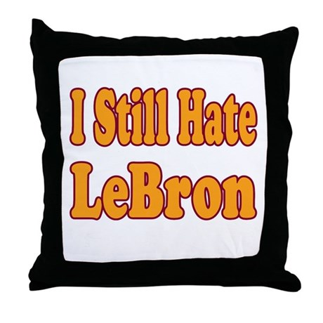I Still Hate LeBron Throw Pillow
