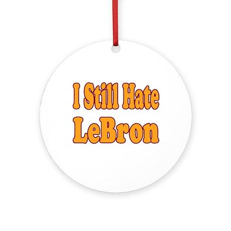I Still Hate LeBron Ornament (Round)