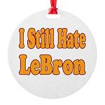 I Still Hate LeBron Round Ornament