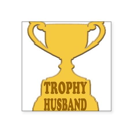 "Trophy Husband Square Sticker 3"" x 3"""