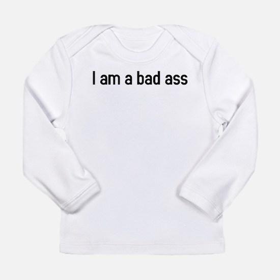 I am a bad ass Long Sleeve T-Shirt