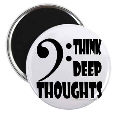 Think Deep Thoughts Magnet