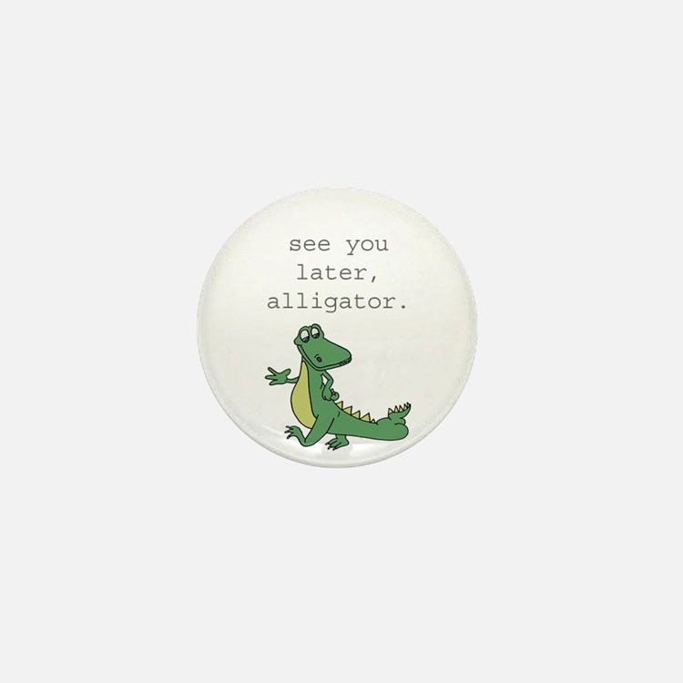 See you later, Alligator! Mini Button