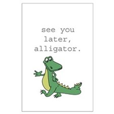 See you later, Alligator! Large Poster