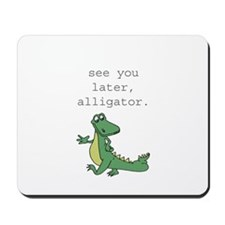 See you later, Alligator! Mousepad