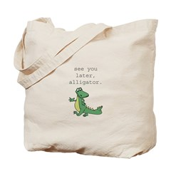 See you later, Alligator! Tote Bag