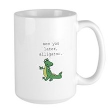 See you later, Alligator! Large Mug