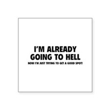 "I'm already going to hell Square Sticker 3"" x 3"""