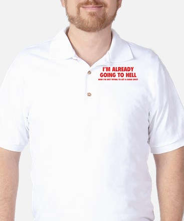 I'm already going to hell Golf Shirt