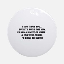 I don't hate you Ornament (Round)