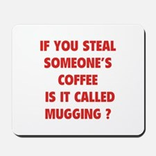 Steal Someone's Coffee Mousepad