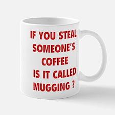 Steal Someone's Coffee Mug