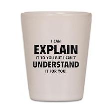 Explain Understand Shot Glass