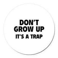Don't grow up Round Car Magnet