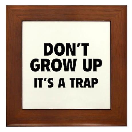 Don't grow up Framed Tile