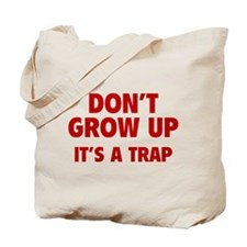 Don't grow up Tote Bag