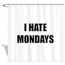 I Hate Mondays Shower Curtain