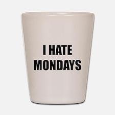 I Hate Mondays Shot Glass