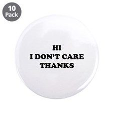 "Hi I don't care Thanks 3.5"" Button (10 pack)"