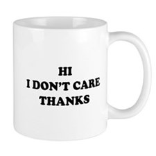 Hi I don't care Thanks Mug