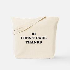 Hi I don't care Thanks Tote Bag