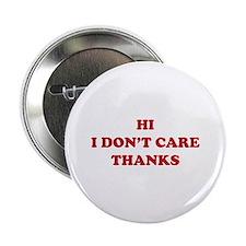 "Hi I don't care Thanks 2.25"" Button"