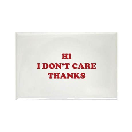 Hi I don't care Thanks Rectangle Magnet