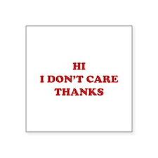 """Hi I don't care Thanks Square Sticker 3"""" x 3"""""""