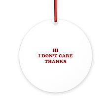 Hi I don't care Thanks Ornament (Round)