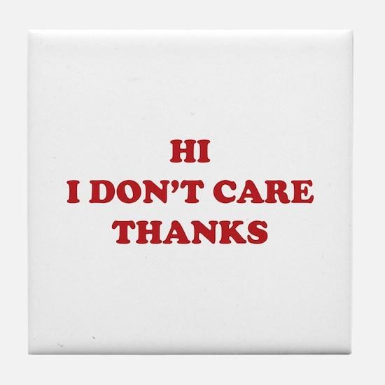 Hi I don't care Thanks Tile Coaster