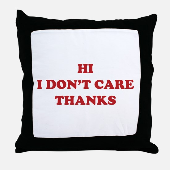 Hi I don't care Thanks Throw Pillow