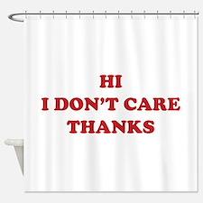 Hi I don't care Thanks Shower Curtain
