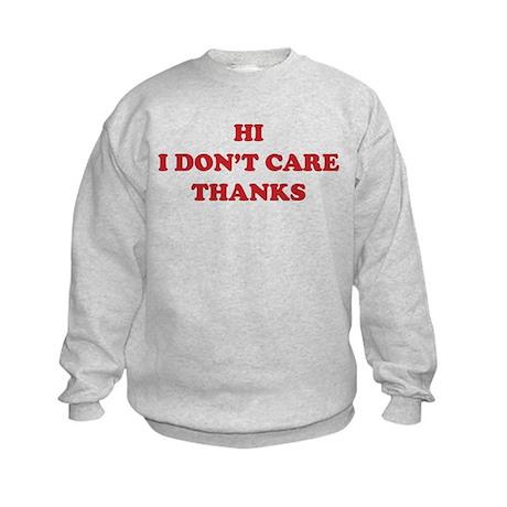 Hi I don't care Thanks Kids Sweatshirt