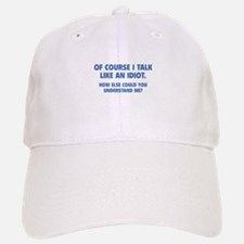 Talk Like An Idiot Baseball Baseball Cap