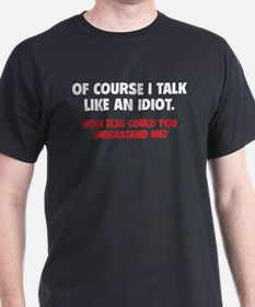 Talk Like An Idiot T-Shirt