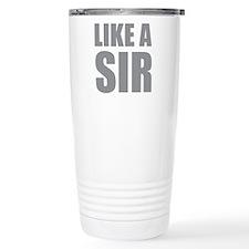 LIKE A SIR Thermos Mug