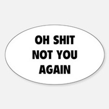 Not You Again Sticker (Oval)