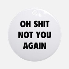 Not You Again Ornament (Round)