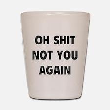 Not You Again Shot Glass