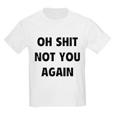 Not You Again T-Shirt