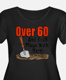 Over 60 Still Plays With Dirt Plus Size T-Shirt