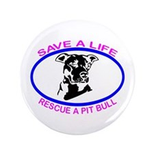 """SAVE A LIFE RESCUE A PIT BULL 3.5"""" Button (10"""