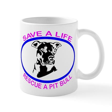 SAVE A LIFE RESCUE A PIT BULL Mug
