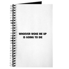Whoever Woke Me Up Journal