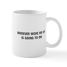 Whoever Woke Me Up Mug