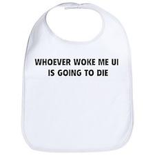 Whoever Woke Me Up Bib