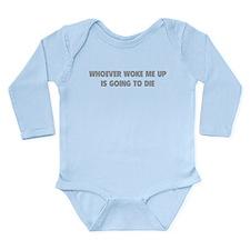 Whoever Woke Me Up Long Sleeve Infant Bodysuit