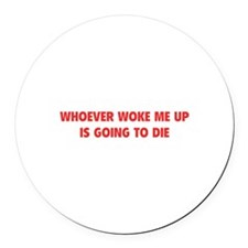 Whoever Woke Me Up Round Car Magnet