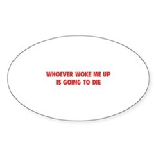 Whoever Woke Me Up Decal